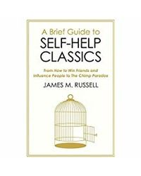 A Brief Guide to Self- Help Classics: From How to Win Friends and Influence People to The Chimp Paradox