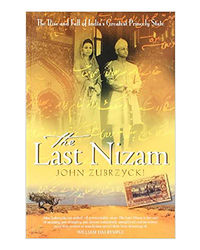 The Last Nizam: The Rise And Fall Of Indias Greatest Princely State
