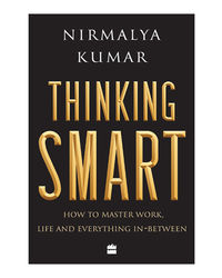 Thinking Smart: How To Master Work, Life And Everything In- Between