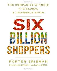 Six Billion Shoppers: The Companies Winning the Global E- Commerce Boom