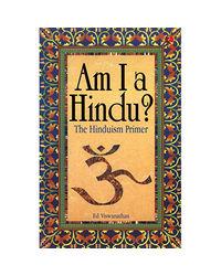 Am I A Hindu? : The Hinduism Primer