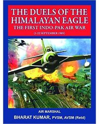 The Duels of the Himalayan Eagle- The First Indo- Pak Air War