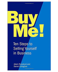 Buy Me! : 10 Steps To Selling Yourself In Business