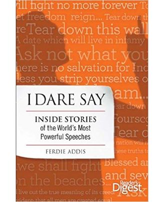 I Dare Say: Inside Stories of the World s Most Powerful Speeches