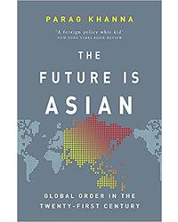 The Future Is Asian: Global Order in the Twenty- first