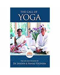 THE CALL OF YOGA: The Life And Mission Of Dr. Jayadeva & Hansaji Yogendra