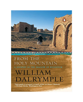 From The Holy Mountain: A Journey In The Shadow Of Byzantium
