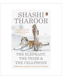 The Elephant, the Tiger and the Cellphone Reflections on India in the 21st Century