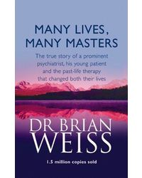 Many Lives, Many Masters: The true story of a prominent psychiatrist, his young patient and the past- life therapy that changed both their lives