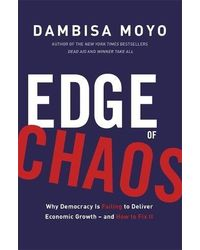 Edge of Chaos: Why Democracy is Failing to Deliver Economic Growth and How to Fix It