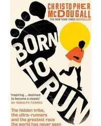 Born to Run: The hidden tribe, the ultra- runners, and the greatest race the world has never seen