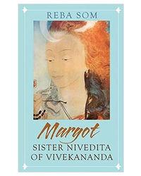 Margot: Sister Nivedita Of Swami Vivekananda