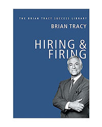 Hiring And Firing: The Brian Tracy Success Library