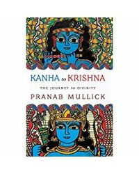 Kanha to Krishna: The Journey to Divinity