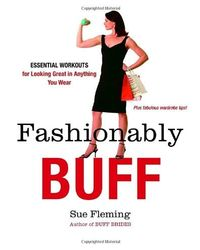Fashionably Buff: Essential Workouts for Looking Great in Anything You Wear