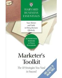 Harvard Business Essentials: Marketer's Toolkit- The 10 Strategies You Need to Succeed