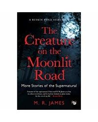 The Creature on the Moonlit Road: More Stories of the Supernatural