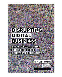 Disrupting Digital Business: Create An Authentic Experience In The Peer- To- Peer Economy