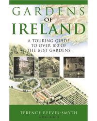 Gardens of Ireland: A Touring Guide to Over 100 of the Best Gardens