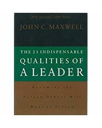 The 21 Indispensable Qualities of a Leader Becoming the Person Others Will Want to Follow