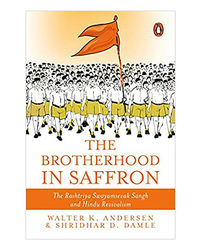 The Brotherhood In Saffron: The Rashtriya Swayamsevak Sangh And Hindu Revivalism