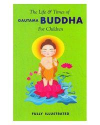 The Life & Times Of Gautama Buddha