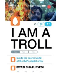 I AM A TROLL Inside The Secret World Of The BJP' s Digital Army