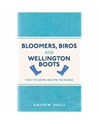 Bloomers, Biros and Wellington Boots: How the Names Became the Words (I Used to Know That. . . )
