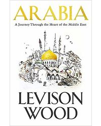 Arabia: A Journey Through The Heart of the Middle East