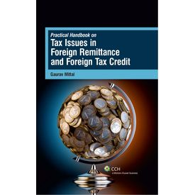 Practical Hand Book on Tax Issues in Foreign Remittance and Foreign Tax Credit. Author: Gaurav Mittal (Feb 14)