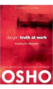 Danger: Truth at Work: Accepting the Unknowabl