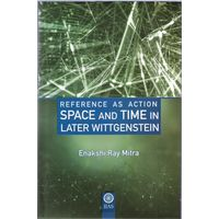 Reference As Action Space And Time In Later Wittgenstein