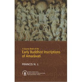 A Source Book of the Early Buddhist Inscriptions of Amarā vatī