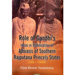 Role of gandhií s Ideas in Moblization of Advisis of Southern rajputana princely States (1921- 1948)