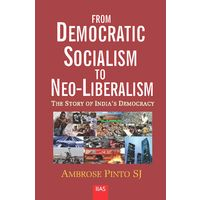From Democratic Socialism to Neo- Liberalism: The Story of Indiaí s Democracy