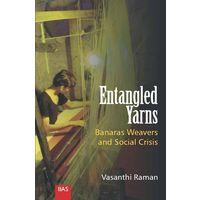Entangled Yarns: Banaras Weavers and Social Crisis