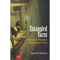 Entangled Yarns: Banaras Weavers and Social Crisis
