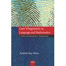 Later Wittgenstein on Language and Mathematics A Non- Foundational Narration