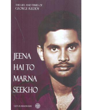 Jeena Hai To Marna Seekho The Life And Times Of George Reddy