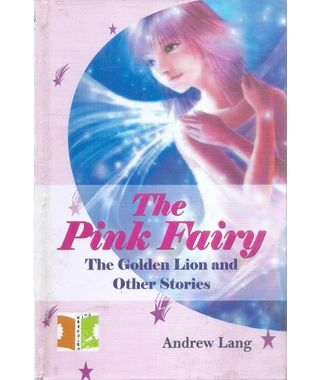 The Pink Fairy The Golden Lion and Other Stories