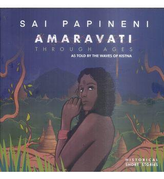 Sai Papineni Amaravathi Through Ages As Told By The Waves Of Kistna
