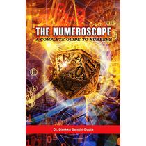 The Numeroscope- A Complete Guide To Numbers by Dr. Dipikka Sanghi Gupta
