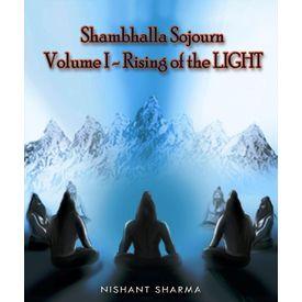 Shambhalla Sojourn: Volume I Rising of the LIGHT By Nishant Sharma