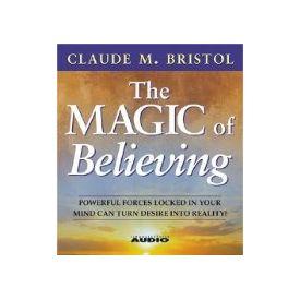 The Magic Of Believing[ Abridged, Audiobook, CD] [ Audio CD] Claude M. Bristol (Author) , William Cane (Reader)