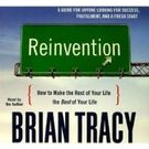 Reinvention: How to Make the Rest of Your Life the Best of Your Life (Your Coach in a Box) [ Audiobook, Unabridged] [ Audio CD] Brian Tracy (Author, Reader)
