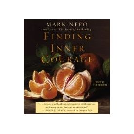 Finding Inner Courage[ Audiobook, Unabridged] [ Audio CD] Mark Nepo (Author, Reader)