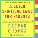 The Seven Spiritual Laws for Parents: Guiding Your Children to Success and Fulfillment (Deepak Chopra) [ Abridged, Audiobook] [ Audio CD] Deepak Chopra (Author, Reader)